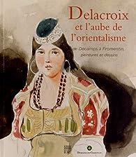 Delacroix et l'aube de l'orientalisme : Catalogue d'exposition par Vincent Pomarède