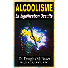 ALCOOLISME - La Signification Occulte (French Edition)