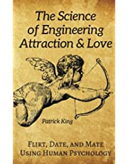 The Science of Engineering Attraction & Love: Flirt, Date, and Mate Using Human Psychology
