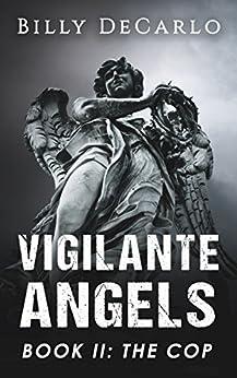 Vigilante Angels Book II: The Cop by [DeCarlo, Billy]
