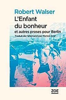 L'enfant du bonheur et autres proses pour Berlin, Walser, Robert