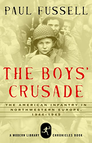 The Boys' Crusade: The American Infantry in Northwestern Europe, 1944-1945 (Modern Library Chronicles Series Book 14) (Fussell The Great War And Modern Memory)