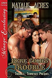 Here Comes Trouble [Trouble, Tennessee Prequel] (Siren Publishing Menage Everlasting)