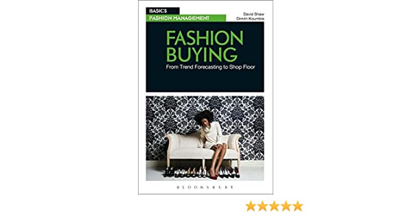 Fashion buying from trend forecasting to shop floor basics fashion buying from trend forecasting to shop floor basics fashion management david shaw dimitri koumbis 8601200927771 amazon books fandeluxe Images