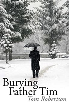 Burying Father Tim by [Robertson, Tom]
