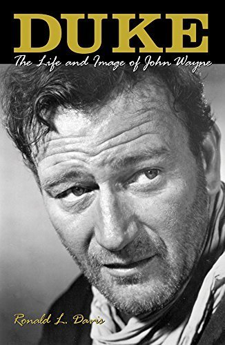 Duke: The Life and Image of John Wayne by Ronald L. Davis (2001-05-15)