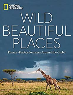 Book Cover: Wild, Beautiful Places: Picture-Perfect Journeys Around the Globe