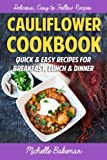 Cauliflower Cookbook: Quick & Easy Recipes for Breakfast, Lunch & Dinner
