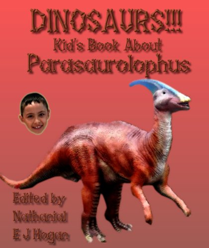 - DINOSAURS!!! Kid's Book About Parasauropholus from the Late Cretaceous Period (Awesome Facts & Pictures for Kids about Dinosaurs 11)
