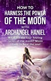 #1: How to Harness the Power of the Moon with Archangel Haniel: What are the four healing cycles of the moon? Moon rituals to heal the soul