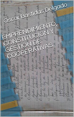 EMPRENDIMIENTO, CONSTITUCIÓN Y GESTIÓN DE COOPERATIVAS. (Spanish Edition) by [Bastidas Delgado