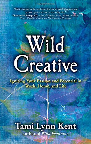 (Wild Creative: Igniting Your Passion and Potential in Work, Home, and Life)