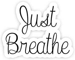 "Just Breathe - Inspirational Quote Stickers - 2.5"" Vinyl Decal - Laptop, Decor, Window Vinyl Decal Sticker"