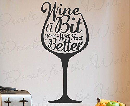 Wine A Bit You Will Feel Better - Kitchen Home Relax Funny Humor Dinning Living Room Food Pantry Funny Humor Woman Alcahol - Wall Decal Quote Vinyl Lettering Art Inspiration Saying Decoration Inspirational Sticker Decor