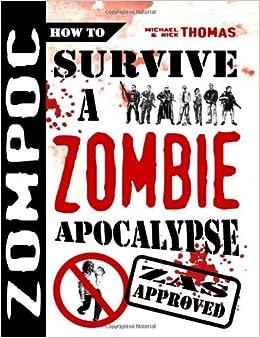 Zompoc: How to Survive a Zombie Apocalypse: Michael Thomas, Nick S ...
