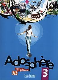 Adosphère 3 - Livre de l'élève par Fabienne Gallon