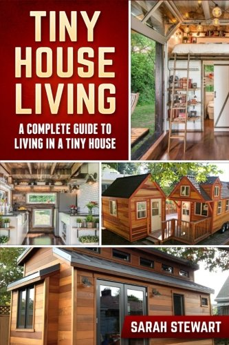 Tiny House Living: A Complete Guide to Living in a Tiny House