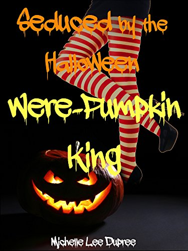 Seduced by the Halloween Were-Pumpkin King -