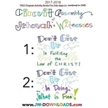 2017-2018 Jehovah's Witnesses Circuit Assembly Program Notebook for KIDS for BOTH Circuit Assemblies: Don't Give Up In Fulfilling the Law of Christ, Don't Give Up In Doing What is Fine
