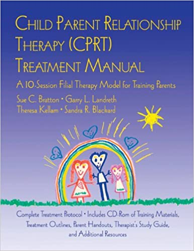 Child Parent Relationship Therapy (CPRT) Treatment Manual: A 10 ...