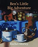 Ben's Little Big Adventure, Rachel Shirley, 1461009782