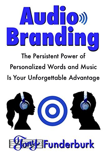 Audio Branding: The Persistent Power of Personalized Words and Music is Your Unforgettable Advantage