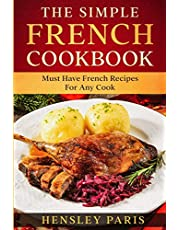 The Simple French Cookbook: Must Have French Recipes For Any Cook