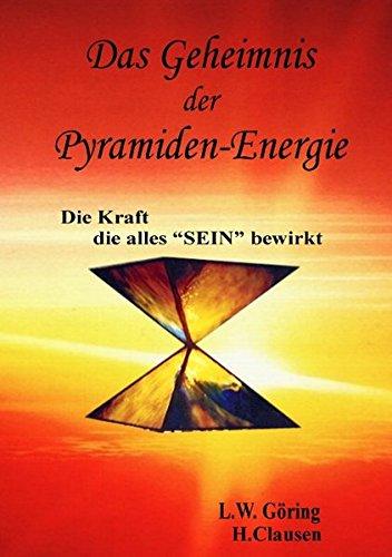 Das Geheimnis der Pyramiden-Energie: Die Kraft, die alles Sein bewirkt