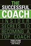 img - for The Successful Coach: Insider Secrets to Becoming a Top Coach book / textbook / text book