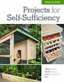 Book Cover: Step-by-Step Projects for Self-Sufficiency: Grow Edibles * Raise Animals * Live Off the Grid * DIY