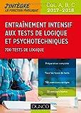 Entraînement intensif aux tests de logique et psychotechniques 2017-2018 - Cat. A, B, C: 700 tests de logique