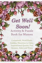 Get Well Soon! Activity & Puzzle Book for Women: Crosswords, Word Finds, Mandalas to Color, Sudoku, Inspirational Quotes, Quizes and Jokes (Get Well Soon Adult Activity Books) Paperback