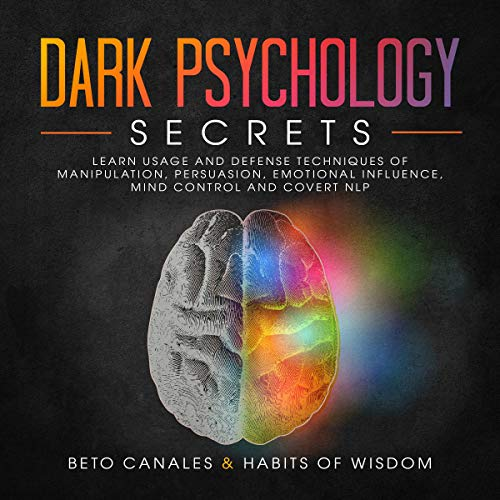 (Dark Psychology Secrets: Learn Usage and Defense Techniques of Manipulation, Persuasion, Emotional Influence, Mind Control and Covert NLP)