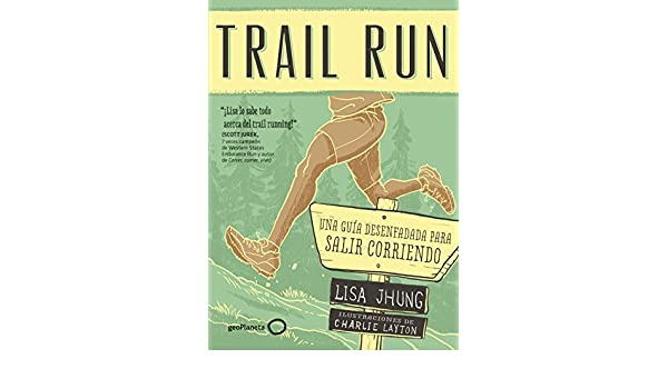 Amazon.com: Trail Run: Una guía desenfadada para salir corriendo (Spanish Edition) eBook: Lisa Jhung, Raquel García Ulldemolins: Kindle Store