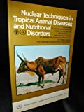 Nuclear Techniques in Tropical Animal Diseases and Nutritional Disorders, International Atomic Energy Agency, 9201113846