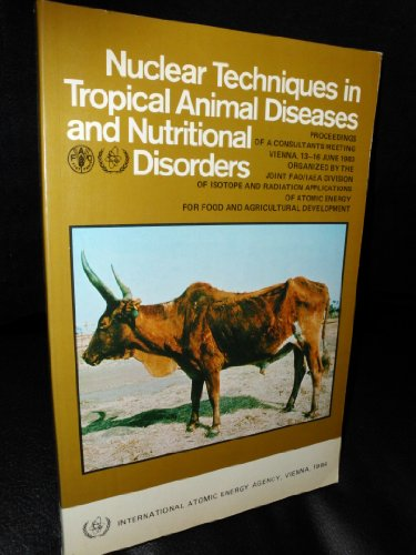Nuclear Techniques in Tropical Animal Diseases and Nutritional Disorders (Panel Proceedings Series) by Intl Atomic Energy Agency