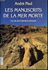 Les manuscrits de la mer morte : la voix des Esséniens retrouvés par Paul