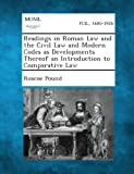 Readings in Roman Law and the Civil Law and Modern Codes As Developments Thereof an Introduction to Comparative Law, Roscoe Pound, 128935927X