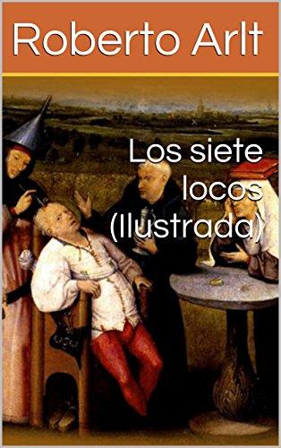 Los siete locos (Ilustrada) (Spanish Edition) by [Arlt, Roberto]