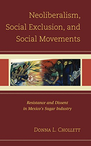 Neoliberalism, Social Exclusion, and Social Movements: Resistance and Dissent in Mexico's Sugar Industry (Extraction Sugar Cane)