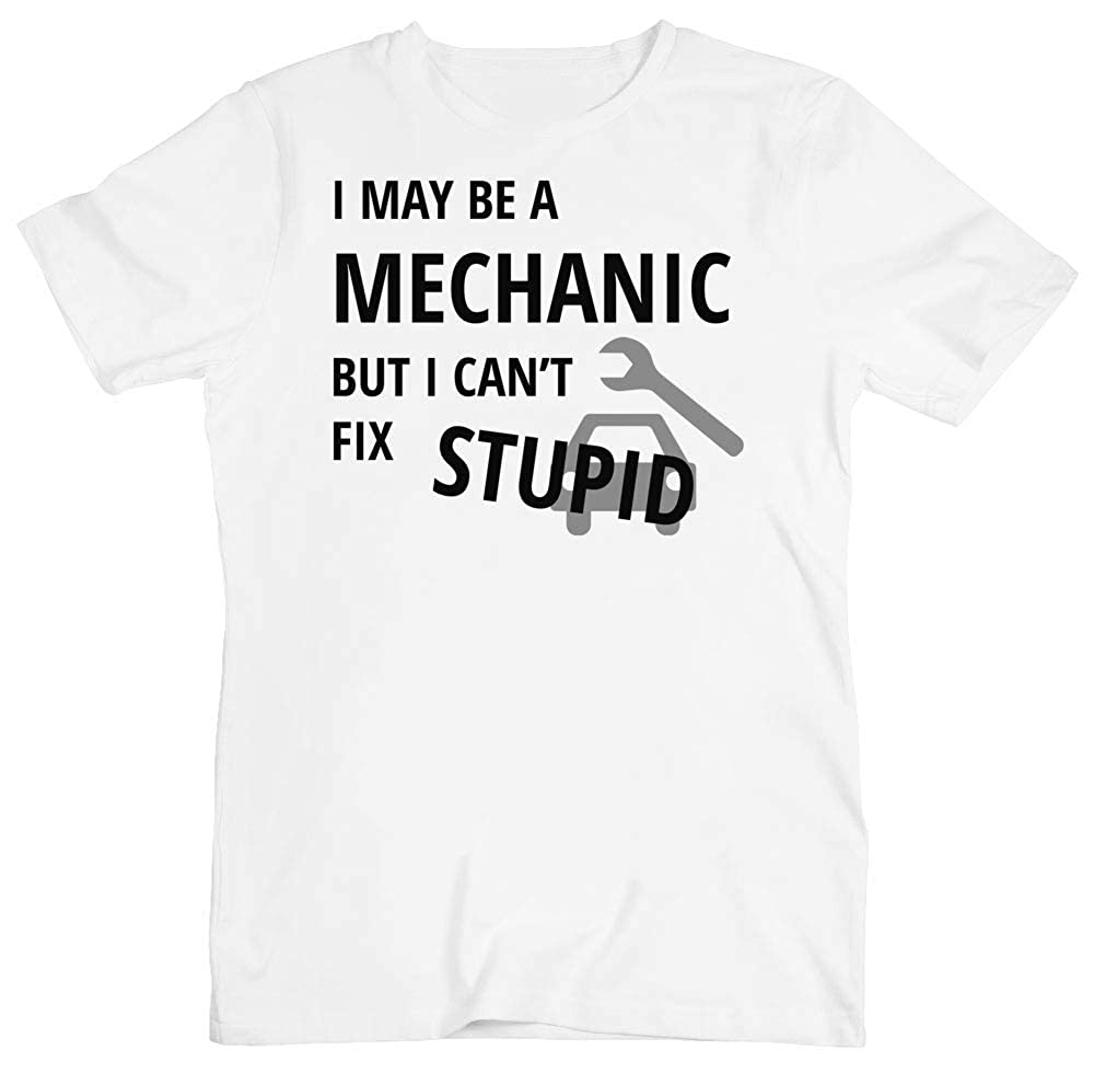 IDcommerce I May Be A Mechanic But I Cant Fix Stupid Mens T-Shirt
