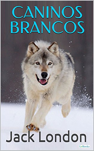 Caninos Brancos (Coleção Jack London) (Portuguese Edition)