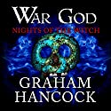Nights of the Witch: War God, Book 1 Audiobook by Graham Hancock Narrated by Barnaby Edwards