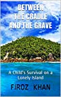 Between The  Cradle And The Grave: A Child's Survival on a Lonely Island (INSPIRATIONAL Book 1)