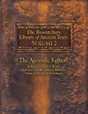 The Researcher's Library of Ancient Texts VOLUME II: The Apostolic Fathers: Includes Clement of Rome, Mathetes, Polycarp, Ignatius, Barnabas, Papias, Justin ... Library of Ancient Texts Book 2)