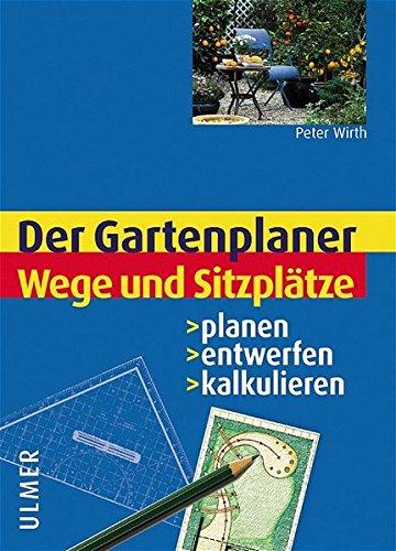 Wege und Sitzplätze: Planen, entwerfen, kalkulieren (Gartenplaner)
