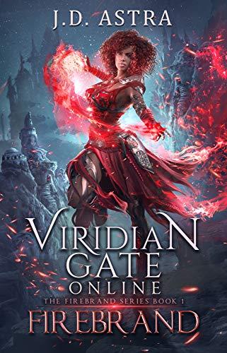 Viridian Gate Online: Firebrand: A litRPG Adventure (The Firebrand Series Book 1)