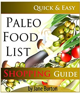 Paleo Food List: Paleo Food Shopping List for the Supermarket; Diet Grocery list of Vegetables, Meats, Fruits & Pantry Foods (Paleo Diet: Paleo Diet for ... People - The Caveman Diet Food List Guide) by [Burton, Jane]