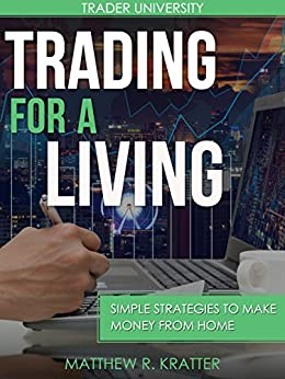 Trading For A Living: Simple Strategies to Make Money from Home by [Kratter, Matthew R.]