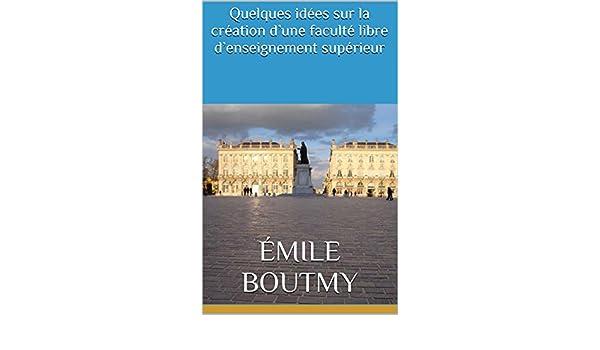Quelques idées sur la création dune faculté libre denseignement supérieur (French Edition) - Kindle edition by Émile Boutmy, Ernest Vinet.